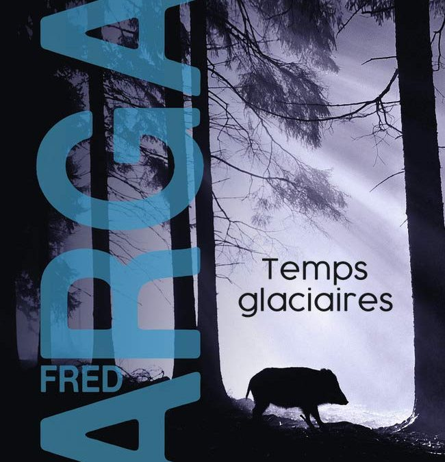 Temps glaciaires – Fred Vargas